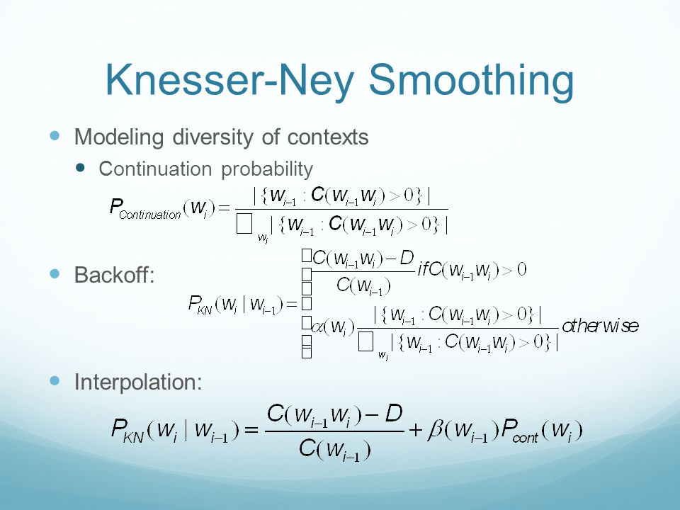 Knesser-Ney Smoothing Modeling diversity of contexts Continuation probability Backoff: Interpolation: