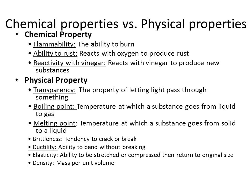 Chemical properties vs. Physical properties Chemical Property Flammability: The ability to burn Ability to rust: Reacts with oxygen to produce rust Re