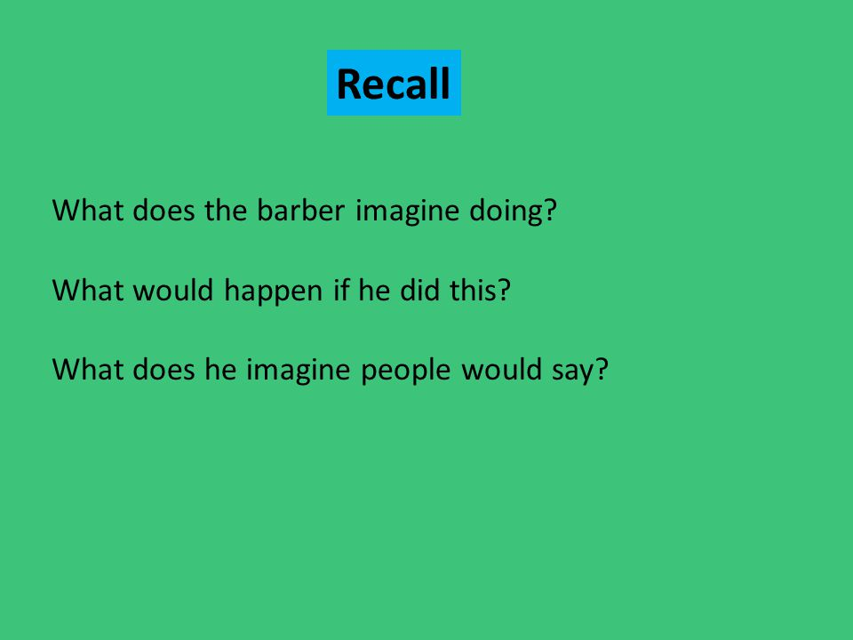 What does the barber imagine doing? What would happen if he did this? What does he imagine people would say? Recall