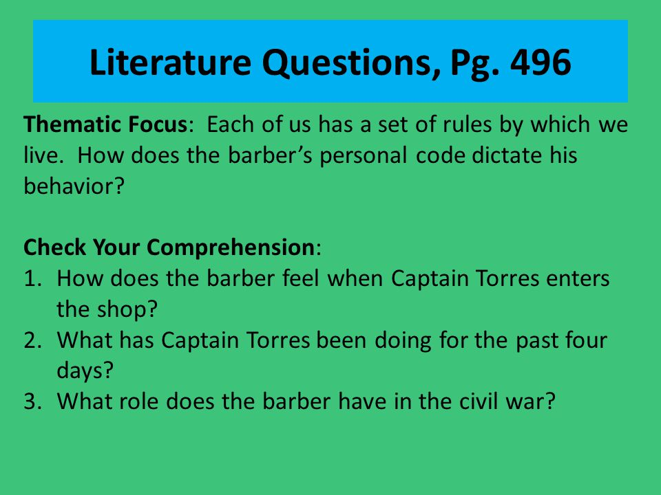 Literature Questions, Pg. 496 Thematic Focus: Each of us has a set of rules by which we live. How does the barber's personal code dictate his behavior