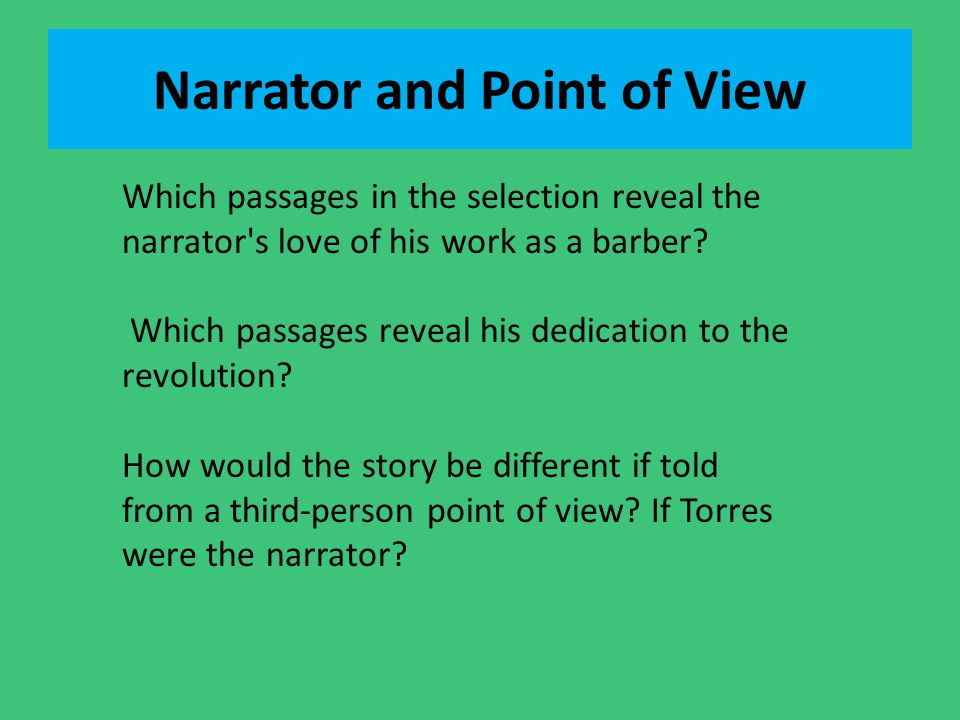 Narrator and Point of View Which passages in the selection reveal the narrator's love of his work as a barber? Which passages reveal his dedication to