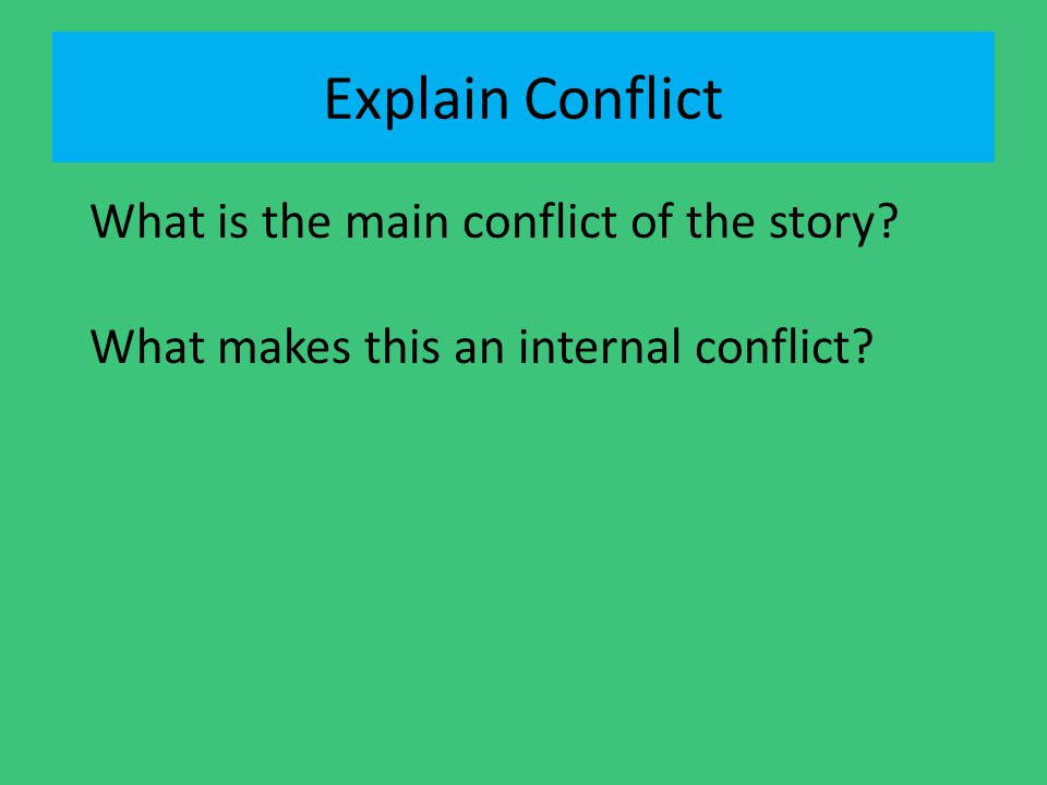 Explain Conflict What is the main conflict of the story? What makes this an internal conflict?