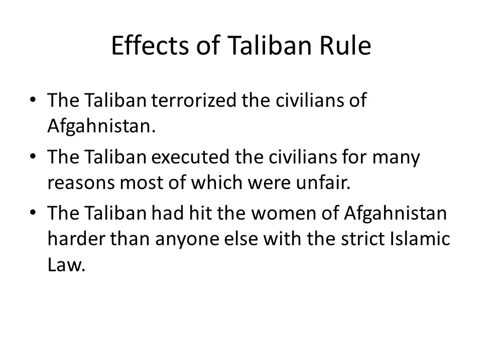 Effects of Taliban Rule The Taliban terrorized the civilians of Afgahnistan.