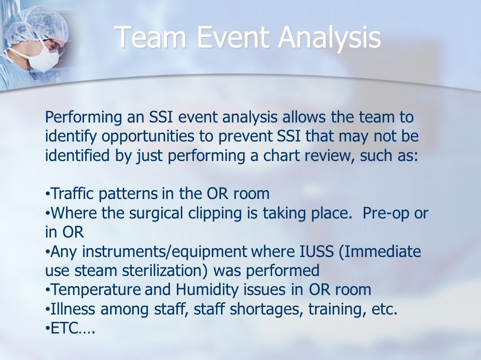 Team Event Analysis Performing an SSI event analysis allows the team to identify opportunities to prevent SSI that may not be identified by just perfo