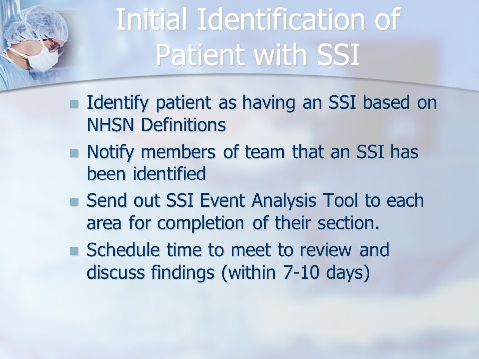 Initial Identification of Patient with SSI Identify patient as having an SSI based on NHSN Definitions Identify patient as having an SSI based on NHSN