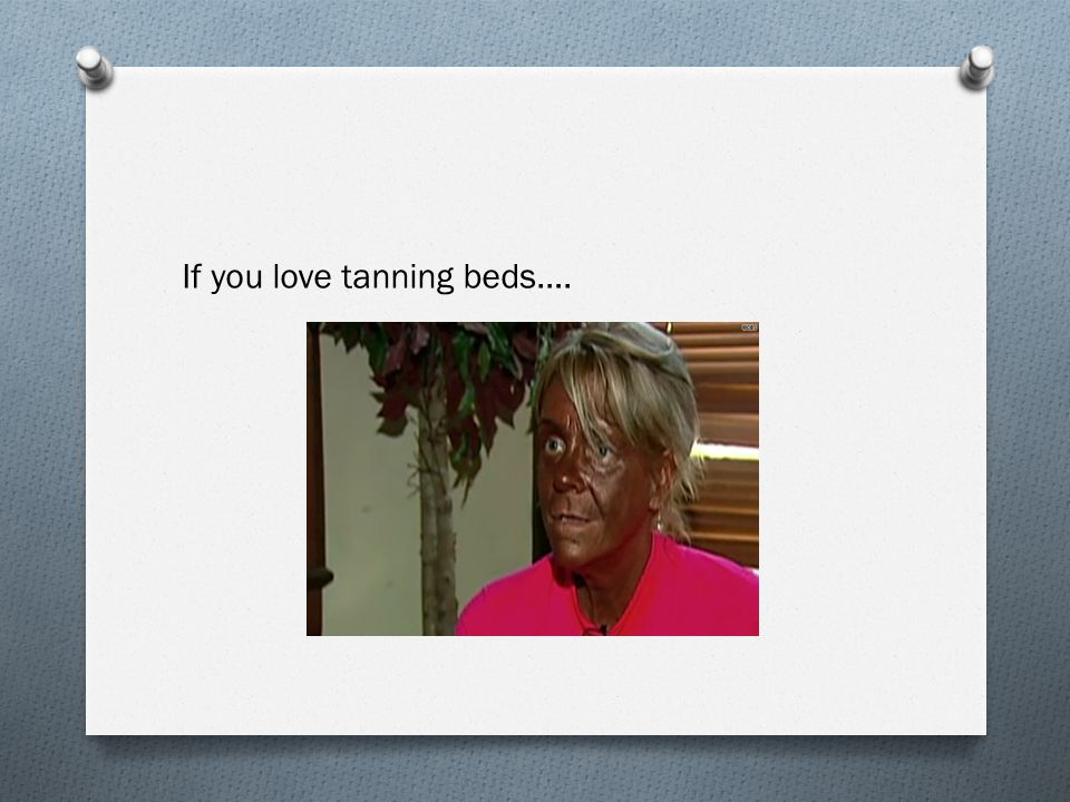 If you love tanning beds….