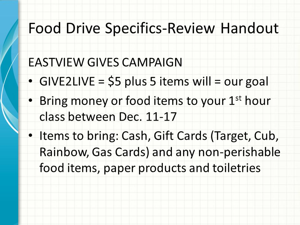 Food Drive Specifics-Review Handout EASTVIEW GIVES CAMPAIGN GIVE2LIVE = $5 plus 5 items will = our goal Bring money or food items to your 1 st hour class between Dec.