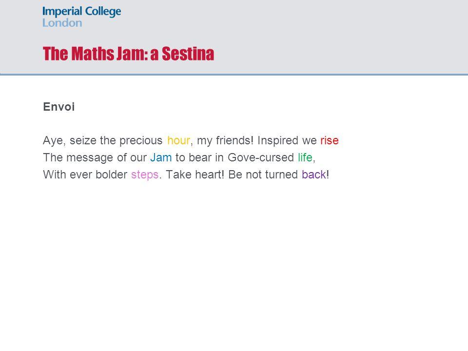The Maths Jam: a Sestina Envoi Aye, seize the precious hour, my friends.