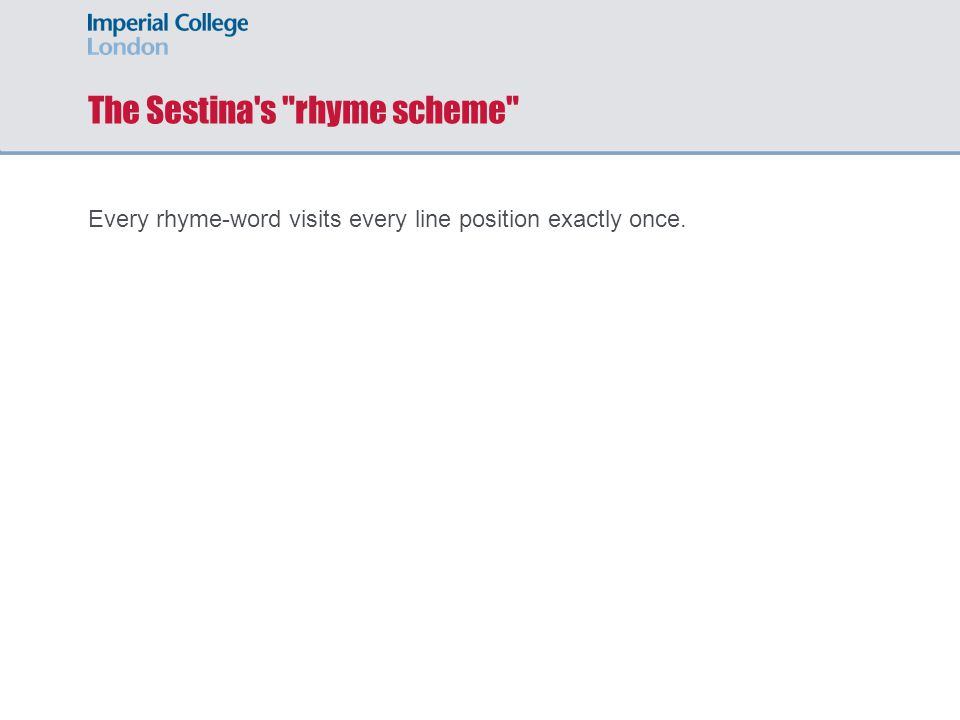 The Sestina s rhyme scheme Every rhyme-word visits every line position exactly once.
