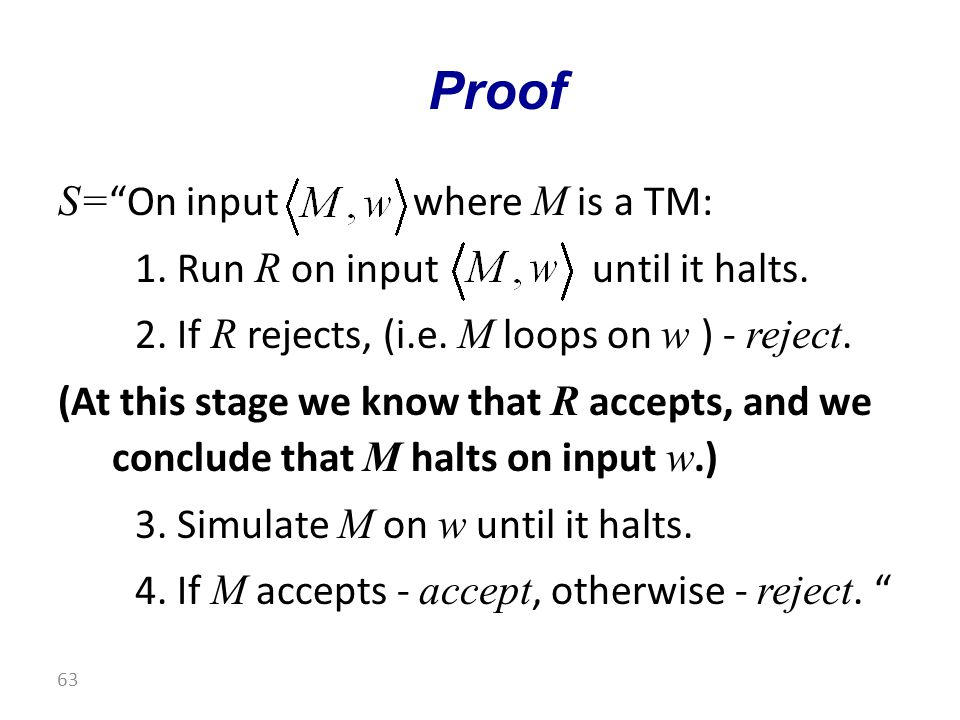 S= On input where M is a TM: 1. Run R on input until it halts.