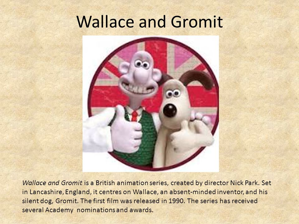 Wallace and Gromit Wallace and Gromit is a British animation series, created by director Nick Park.
