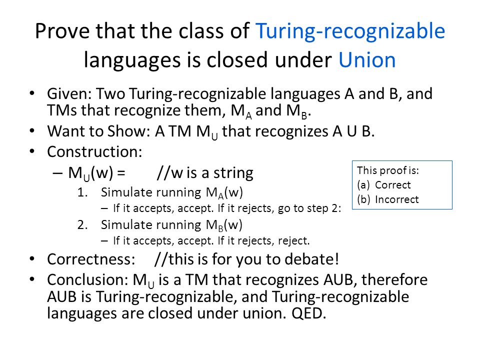 Prove that the class of Turing-recognizable languages is closed under Union Given: Two Turing-recognizable languages A and B, and TMs that recognize t