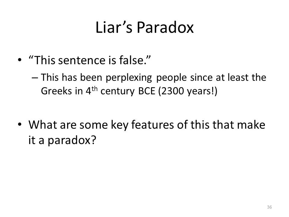 """Liar's Paradox """"This sentence is false."""" – This has been perplexing people since at least the Greeks in 4 th century BCE (2300 years!) What are some k"""
