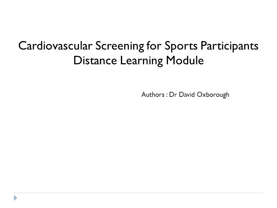 Cardiovascular Screening for Sports Participants Distance Learning Module Authors : Dr David Oxborough