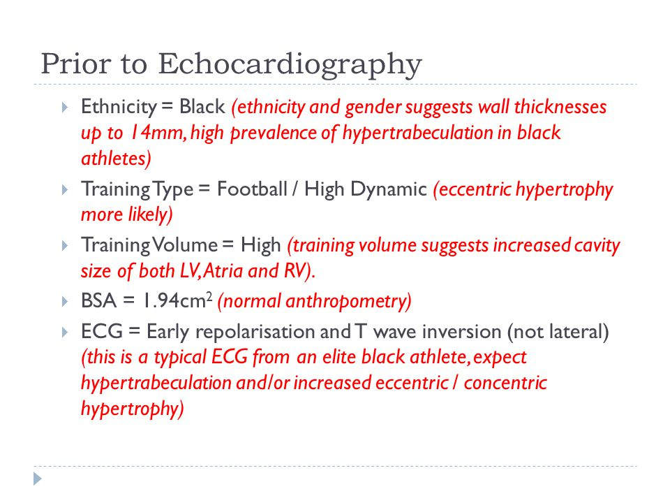 Prior to Echocardiography  Ethnicity = Black (ethnicity and gender suggests wall thicknesses up to 14mm, high prevalence of hypertrabeculation in bla