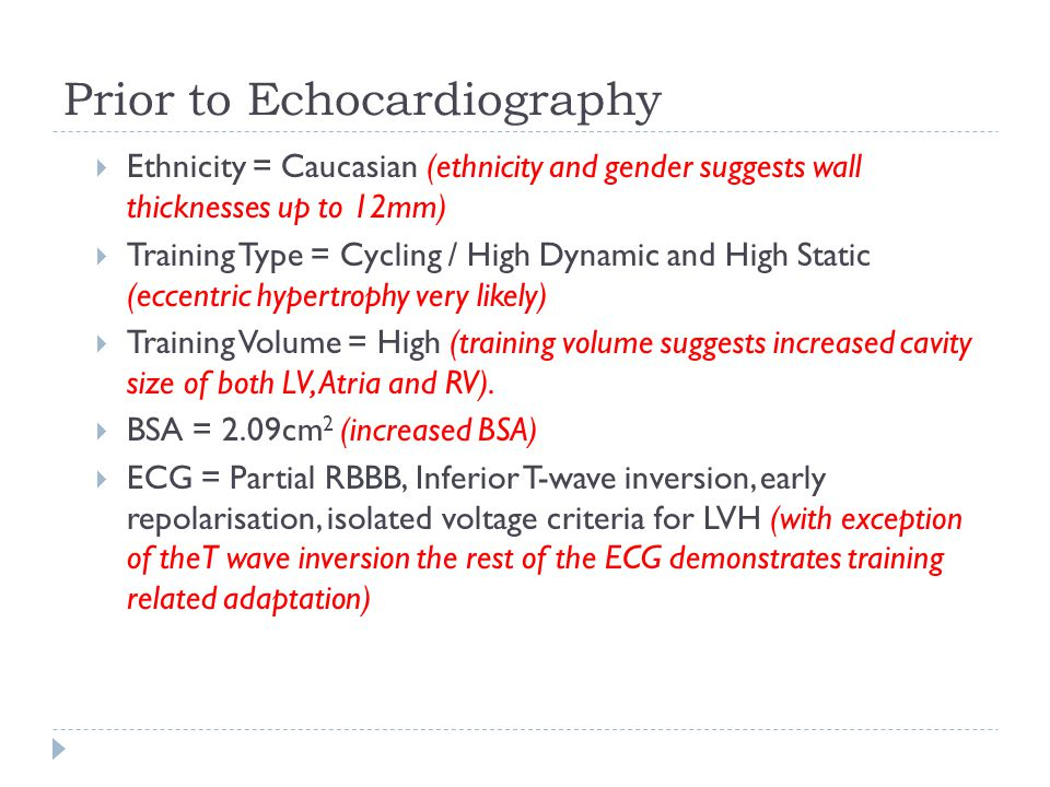 Prior to Echocardiography  Ethnicity = Caucasian (ethnicity and gender suggests wall thicknesses up to 12mm)  Training Type = Cycling / High Dynamic