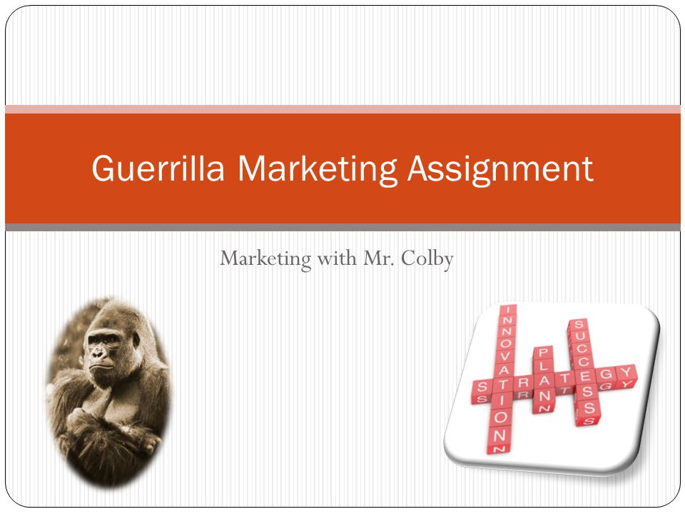 Marketing with Mr. Colby Guerrilla Marketing Assignment