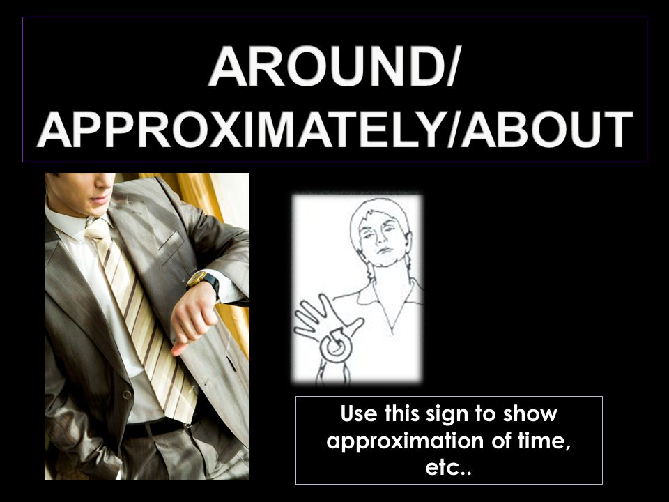 Use this sign to show approximation of time, etc..