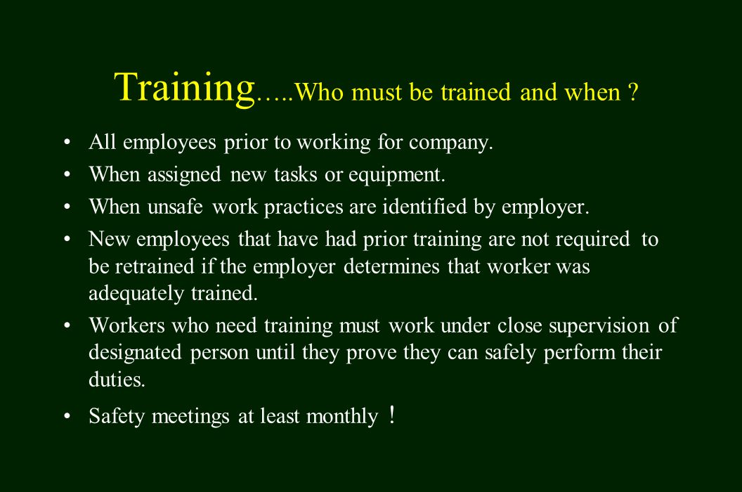 Training …..Who must be trained and when . All employees prior to working for company.