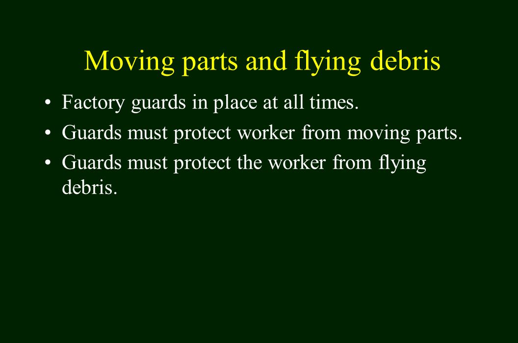 Moving parts and flying debris Factory guards in place at all times.
