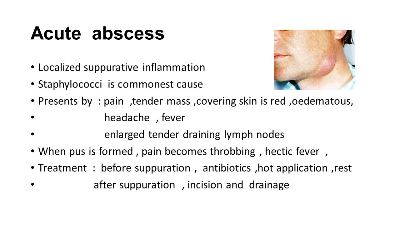 Acute abscess Localized suppurative inflammation Staphylococci is commonest cause Presents by : pain,tender mass,covering skin is red,oedematous, head