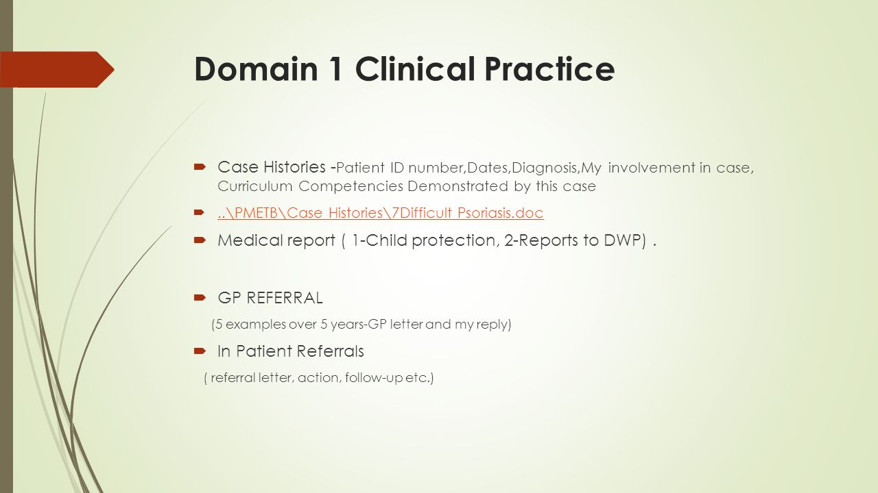 Domain 1 Clinical Practice  Case Histories - Patient ID number,Dates,Diagnosis,My involvement in case, Curriculum Competencies Demonstrated by this c