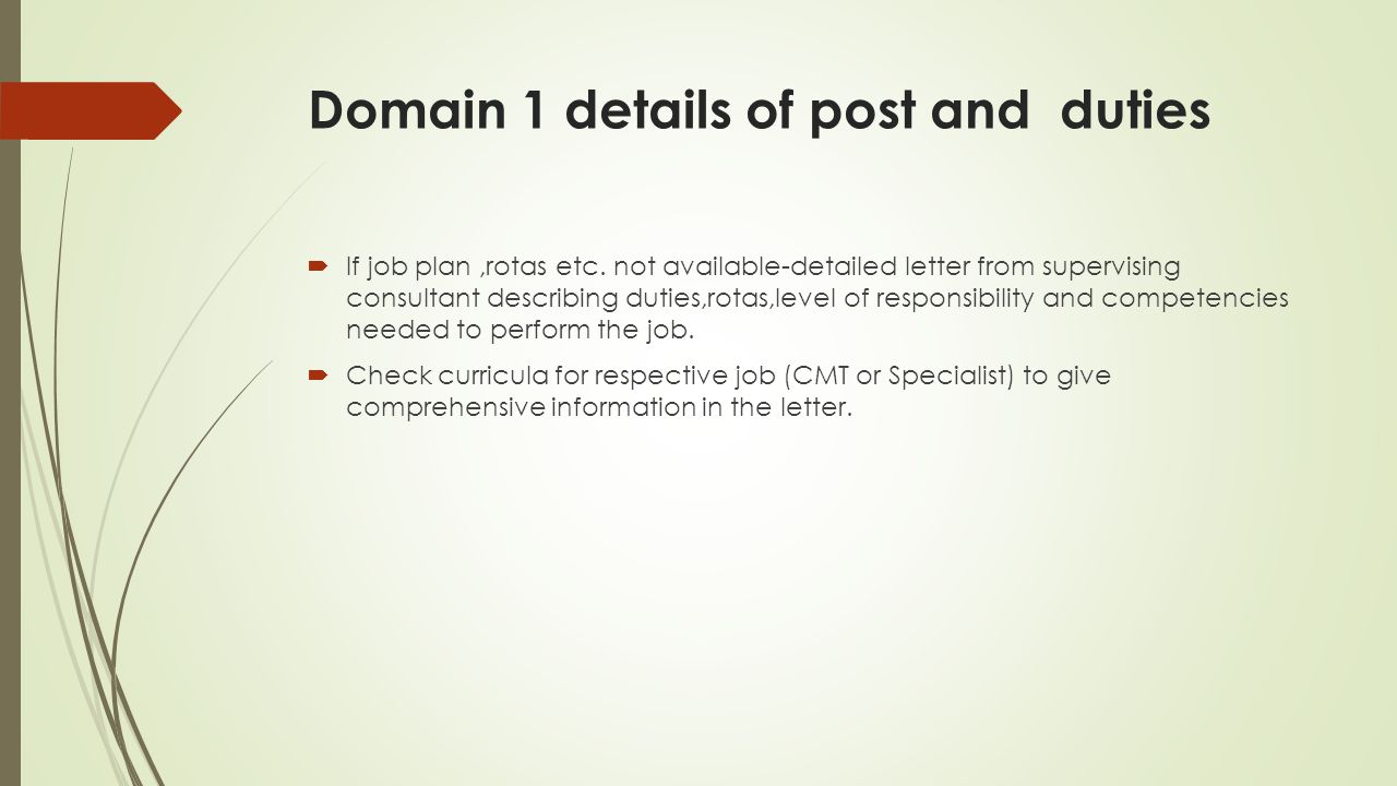 Domain 1 details of post and duties  If job plan,rotas etc. not available-detailed letter from supervising consultant describing duties,rotas,level o