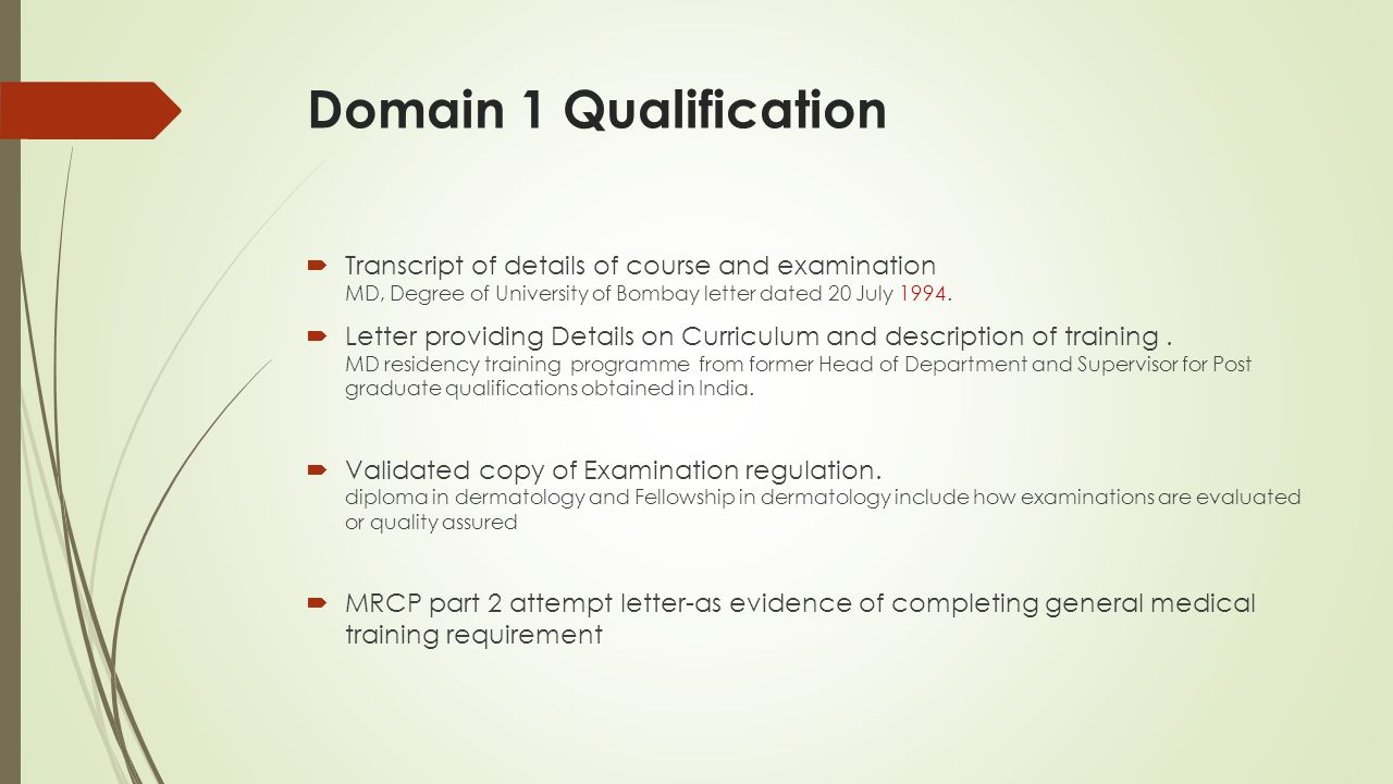 Domain 1 Qualification  Transcript of details of course and examination MD, Degree of University of Bombay letter dated 20 July 1994.  Letter provid