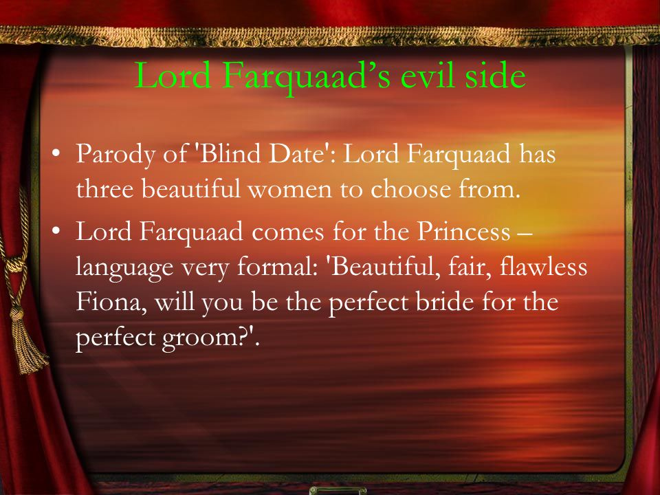 Lord Farquaad's evil side Parody of 'Blind Date': Lord Farquaad has three beautiful women to choose from. Lord Farquaad comes for the Princess – langu