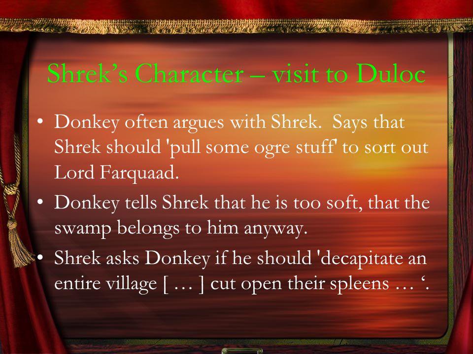 Shrek's Character – visit to Duloc Donkey often argues with Shrek.