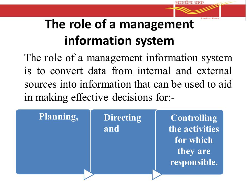 The role of a management information system is to convert data from internal and external sources into information that can be used to aid in making effective decisions for:- – The role of a management information system Planning, Directing and Controlling the activities for which they are responsible.