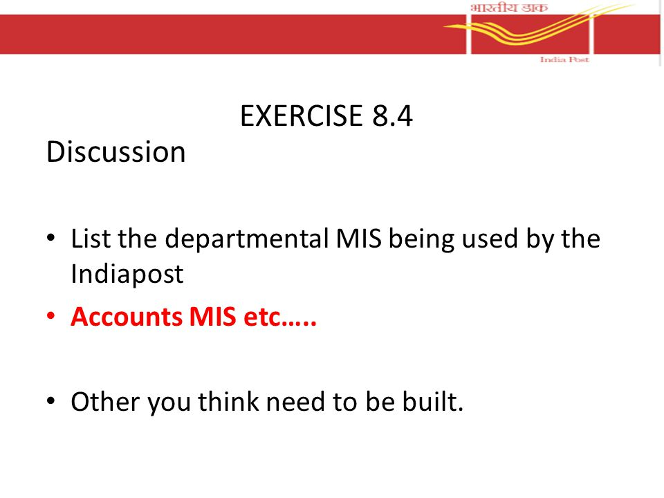 Discussion List the departmental MIS being used by the Indiapost Accounts MIS etc…..