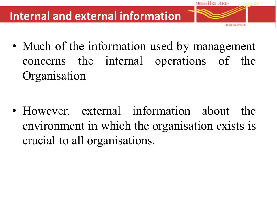Much of the information used by management concerns the internal operations of the Organisation However, external information about the environment in which the organisation exists is crucial to all organisations.