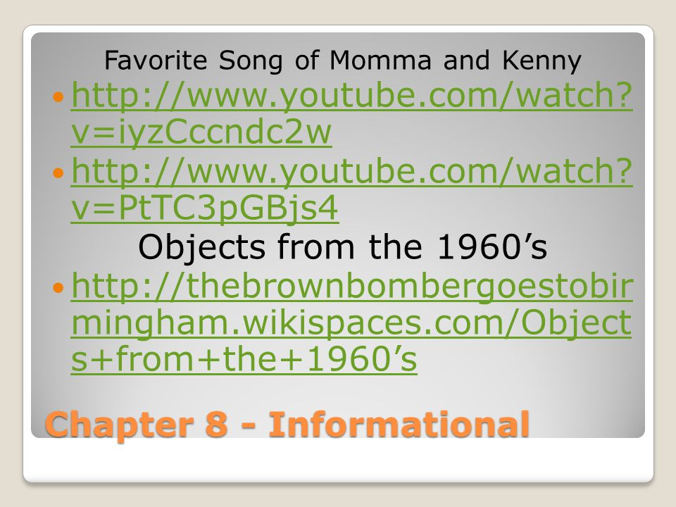 Chapter 8 - Informational Favorite Song of Momma and Kenny http://www.youtube.com/watch? v=iyzCccndc2w http://www.youtube.com/watch? v=iyzCccndc2w htt