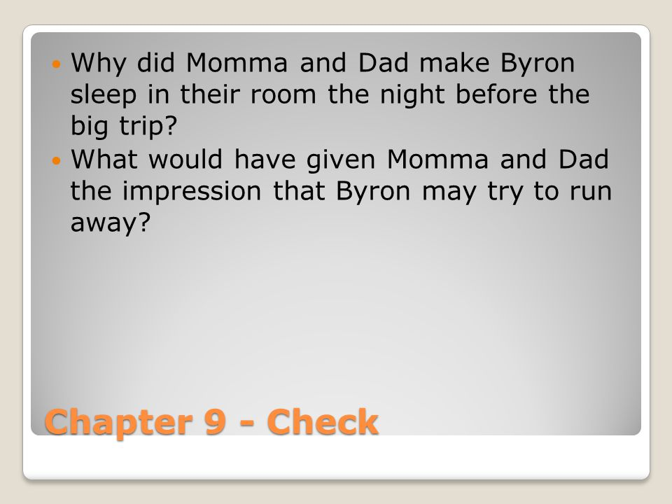 Chapter 9 - Check Why did Momma and Dad make Byron sleep in their room the night before the big trip? What would have given Momma and Dad the impressi