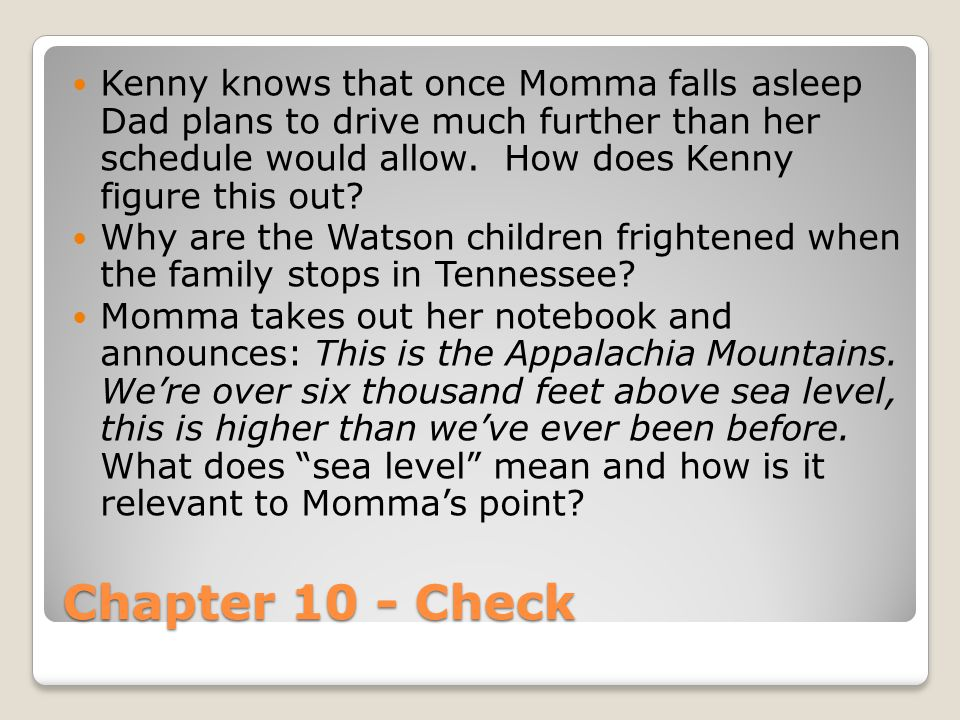 Chapter 10 - Check Kenny knows that once Momma falls asleep Dad plans to drive much further than her schedule would allow. How does Kenny figure this