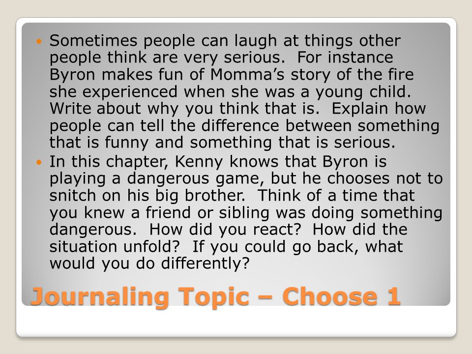 Journaling Topic – Choose 1 Sometimes people can laugh at things other people think are very serious. For instance Byron makes fun of Momma's story of