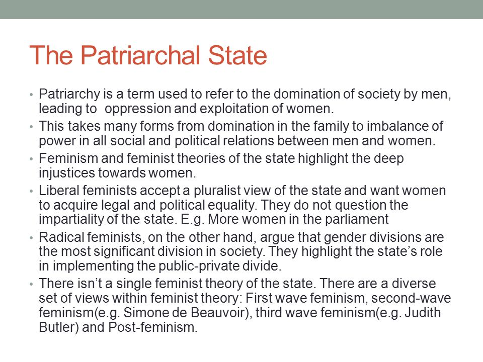 The Patriarchal State Patriarchy is a term used to refer to the domination of society by men, leading to oppression and exploitation of women. This ta