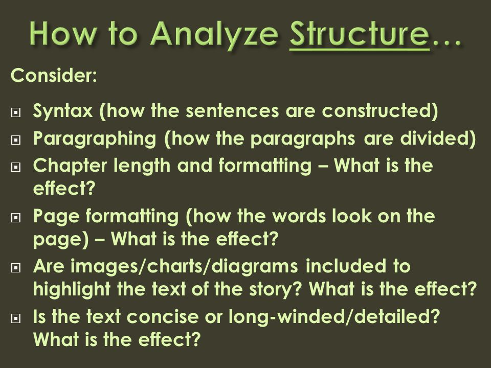 Consider:  Syntax (how the sentences are constructed)  Paragraphing (how the paragraphs are divided)  Chapter length and formatting – What is the effect.