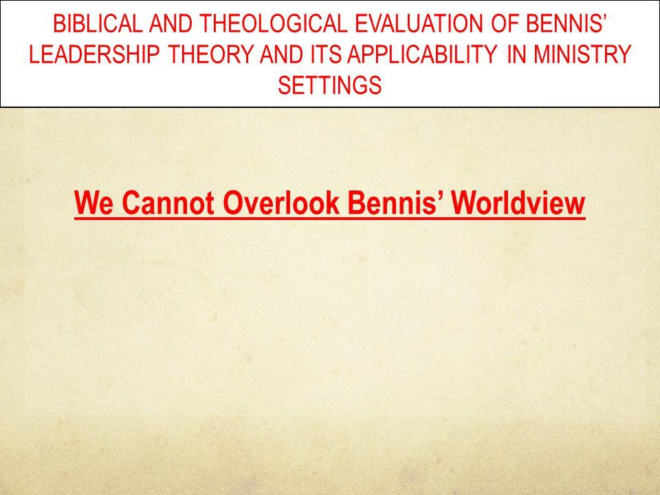 We Cannot Overlook Bennis' Worldview
