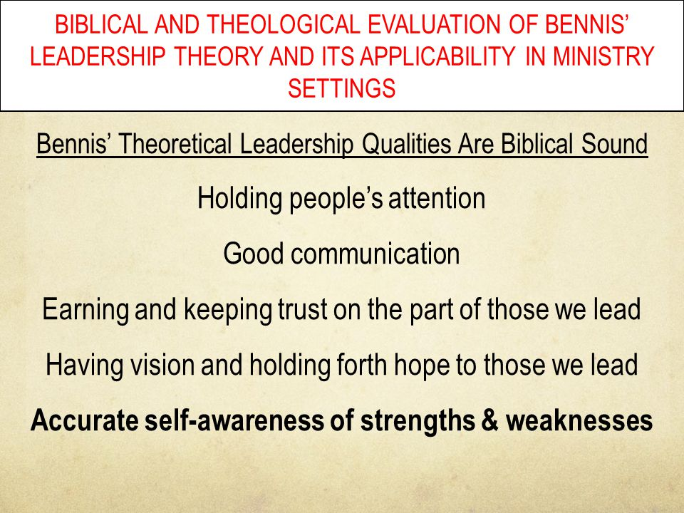 BIBLICAL AND THEOLOGICAL EVALUATION OF BENNIS' LEADERSHIP THEORY AND ITS APPLICABILITY IN MINISTRY SETTINGS Bennis' Theoretical Leadership Qualities A