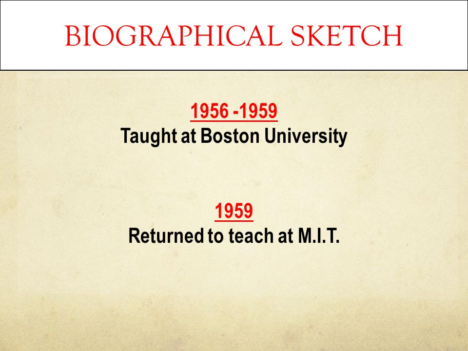 BIOGRAPHICAL SKETCH 1956 -1959 Taught at Boston University 1959 Returned to teach at M.I.T.