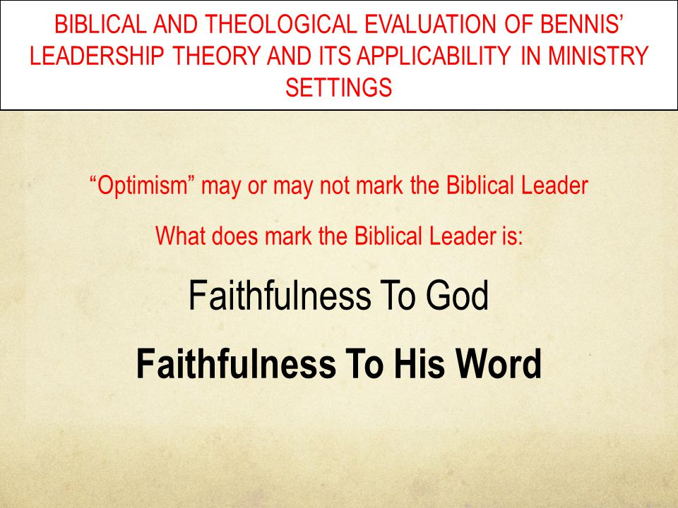 "BIBLICAL AND THEOLOGICAL EVALUATION OF BENNIS' LEADERSHIP THEORY AND ITS APPLICABILITY IN MINISTRY SETTINGS ""Optimism"" may or may not mark the Biblica"