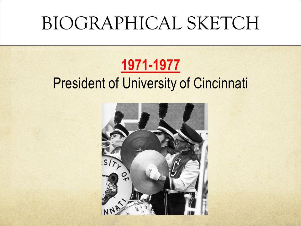 BIOGRAPHICAL SKETCH 1971-1977 President of University of Cincinnati