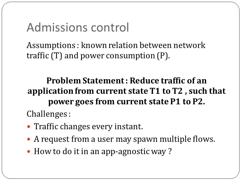 Admissions control Assumptions : known relation between network traffic (T) and power consumption (P).