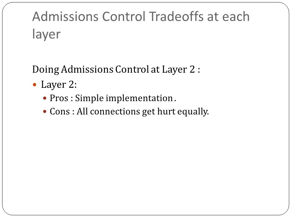 Admissions Control Tradeoffs at each layer Doing Admissions Control at Layer 2 : Layer 2: Pros : Simple implementation.