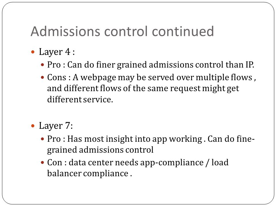 Admissions control continued Layer 4 : Pro : Can do finer grained admissions control than IP.