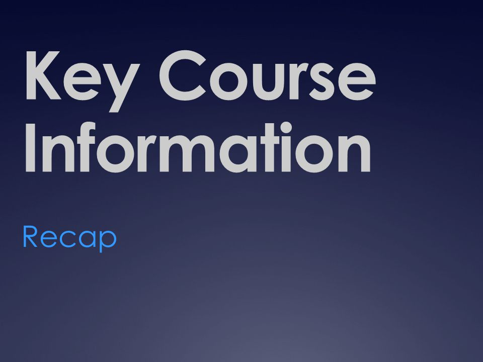Key Course Information Recap