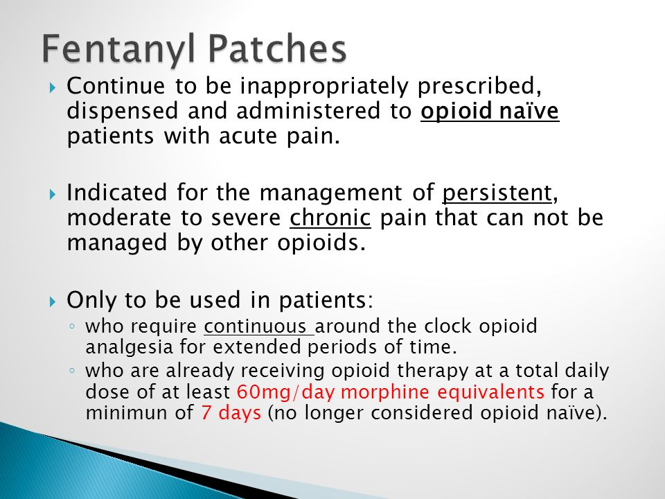  Continue to be inappropriately prescribed, dispensed and administered to opioid naïve patients with acute pain.