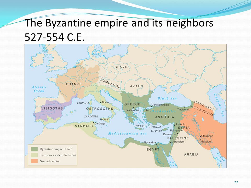 22 The Byzantine empire and its neighbors 527-554 C.E.